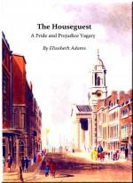 The Houseguest A Pride and Prejudice Vagary - Elizabeth Adams
