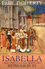 Isabella and the Strange Death of Edward II - Paul Doherty