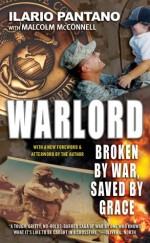 Warlord: Broken by War, Saved by Grace - Ilario Pantano, Malcolm McConnell