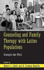 Counseling and Family Therapy with Latino Populations: Strategies That Work - Robert L. Smith