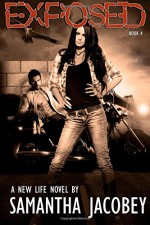 Exposed: Book 4 (A New Life Series) (Volume 4) - Samantha Jacobey