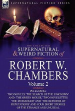 The Collected Supernatural and Weird Fiction of Robert W. Chambers: Volume 2 - Robert W. Chambers