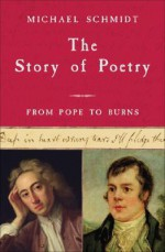 The Story of Poetry: Volume 3: From Pope to Burns - Michael Schmidt