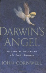Darwin's Angel An Angelic Riposte To The God Delusion - John Cornwell