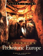 Exploring Prehistoric Europe (Places in Time) - Christopher Scarre
