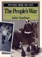 The People's War - Juliet Gardiner