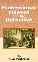 Professional Thieves and the Detective - Allan Pinkerton