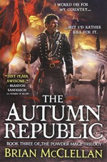The Autumn Republic (The Powder Mage Trilogy) - Brian McClellan