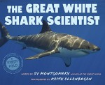 The Great White Shark Scientist (Scientists in the Field Series) - Sy Montgomery, Keith Ellenbogen