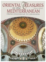 Oriental Treasures in the Mediterranean: From Damascus to Granada (Timeless Treasures) - Henri Stierlin