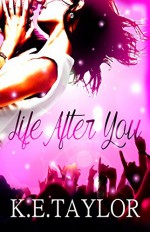 Life After You (Burnt Ashes series Book 1) - K.E Taylor, Kim Young