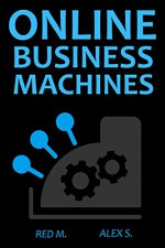 ONLINE BUSINESS MACHINES 2016 (4 in 1): Thrift Store - AirBnB Renting - Affiliate Marketing - Supplement Selling - Red M, Alex S