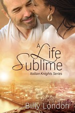 A Life Sublime (Italian Knights series Book 5) - Billy London