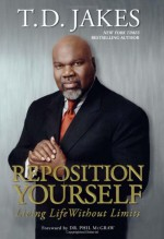 Reposition Yourself: Living Life Without Limits - T.D. Jakes, Phillip C. McGraw