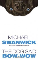The Dog Said Bow-Wow - Michael Swanwick