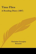Time Flies: A Reading Diary (1897) - Christina Rossetti