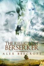 The Reluctant Berserker - Alex Beecroft