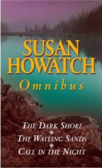 Omnibus: The Dark Shore/The Waiting Sands/Call in the Night - Susan Howatch