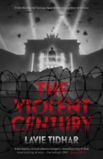 The Violent Century - Lavie Tidhar