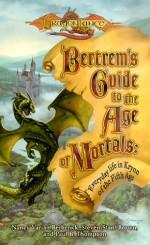 Bertrem's Guide to the Age of Mortals: Everyday Life in Krynn of the Fifth Age - Nancy Varian Berberick, Stan Brown, Paul B. Thompson