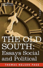 The Old South: Essays Social and Political - Thomas Nelson Page