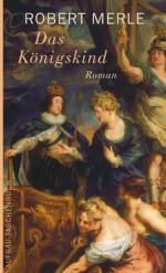 Das Königskind: Roman (Fortune de France) (German Edition) - Robert Merle, Christel Gersch