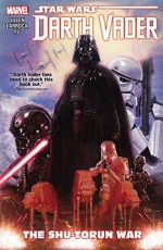 Star Wars: Darth Vader, Vol. 3: The Shu-torun War - Kieron Gillen, Leinil Francis Yu, Kaare Andrews, Salvador Larroca