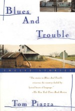 Blues and Trouble: Twelve Stories - Tom Piazza