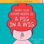 What This Story Needs Is a Pig in a Wig - Kathleen McInerney, HarperAudio, Emma J. Virjan