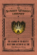 The Starry Wisdom Library: The Catalogue of the Greatest Occult Book Auction of All Time - Nate Pedersen, Scott David Aniolowski, Glynn Barrass, Edward P. Berglund, Allyson Bird, Scott Brents, Jesse Bullington, Ramsey Campbell, Matt Cardin, S. J. Chambers, Michael Cisco, Carrie Cuinn, Gemma Files, Richard Gavin, Christopher Hanson, Stephen Graham Jones, John L