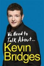 [We Need to Talk About ... Kevin Bridges] (By: Kevin Bridges) [published: October, 2014] - Kevin Bridges;