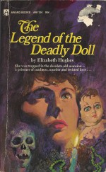 The Legend of the Deadly Doll - Elizabeth Hughes