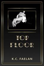 Top Floor - K.C. Faelan
