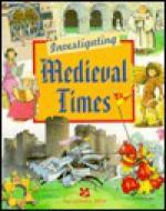 Investigating Medieval Times - Anita Ganeri