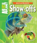 Weird and Wonderful: Show-Offs: Astonishing Animals. Bizarre Behavior - Phil Whitfield, Animal Planet