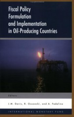 Fiscal Policy Formulation and Implementation in Oil-Producing Countries - J.M. Davis