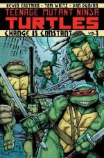 Teenage Mutant Ninja Turtles, Vol. 1: Change is Constant - Kevin Eastman, Tom Waltz