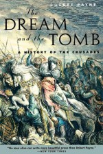 The Dream and the Tomb: A History of the Crusades - Pierre Stephen Robert Payne, Pierre Stephen Robert Payne