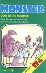 Monster Goes to the Hospital - Ellen Blance, Ann Cook, Quentin Blake