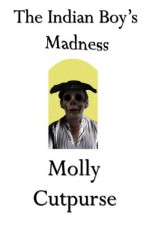 The Indian Boy's Madness - Molly Cutpurse