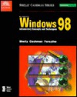 Microsoft Windows 98: Introductory Concepts And Techniques - Gary B. Shelly, Thomas J. Cashman, Steven G. Forsythe