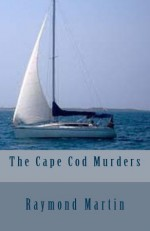 The Cape Cod Murders - Raymond Martin