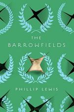 The Barrowfields: A Novel - Phillip Lewis