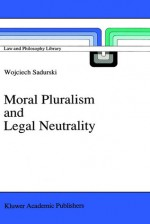 Moral Pluralism and Legal Neutrality - Wojciech Sadurski