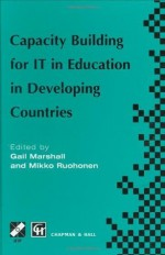 Capacity Building for IT in Education in Developing Countries: IFIP TC3 WG3.1, 3.4 & 3.5 Working Conference on Capacity Building for IT in Education in ... in Information and Communication Technology) - Gail Marshall, Mikko Ruohonen