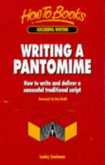 Writing a Pantomime: How to Write and Deliver a Successful Traditional Script - Lesley Cookman