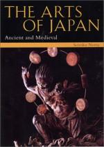 The Arts of Japan: Ancient and Medieval Vol. 1 (Arts of Japan) - Seiroku Noma, John Rosenfield