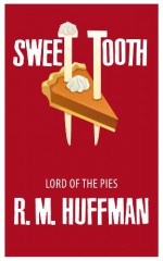 Sweet Tooth: Lord of the Pies - R. M. Huffman