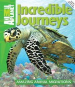 Incredible Journeys: Amazing Animal Migrations - Animal Planet, Phil Whitfield, Animal Planet, Dwight Holing