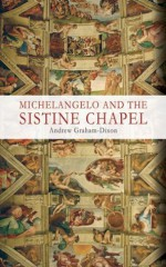 Michelangelo And The Sistine Chapel - Andrew Graham-Dixon